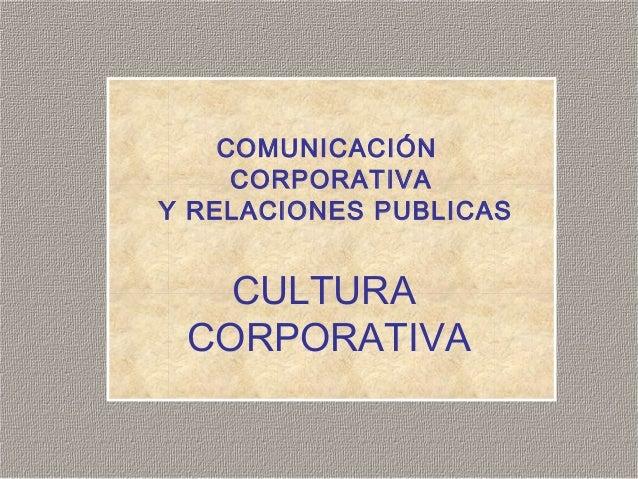 COMUNICACIÓN CORPORATIVA Y RELACIONES PUBLICAS CULTURA CORPORATIVA