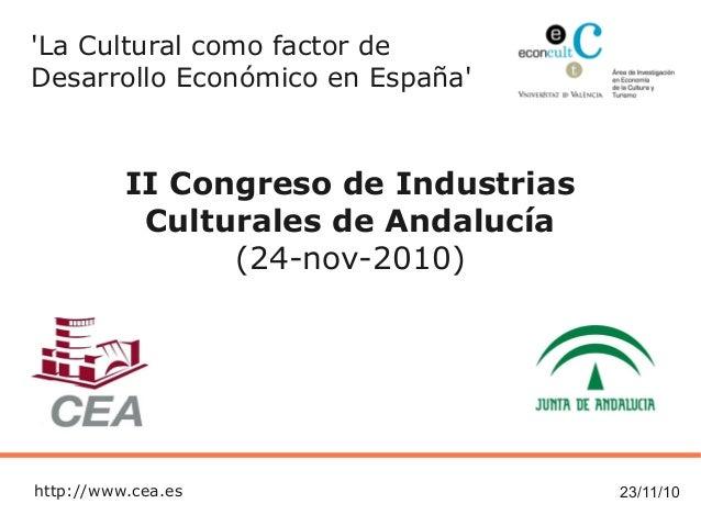 23/11/10 'La Cultural como factor de Desarrollo Económico en España' II Congreso de Industrias Culturales de Andalucía (24...