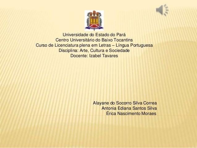 Universidade do Estado do Pará Centro Universitário do Baixo Tocantins Curso de Licenciatura plena em Letras – Língua Port...