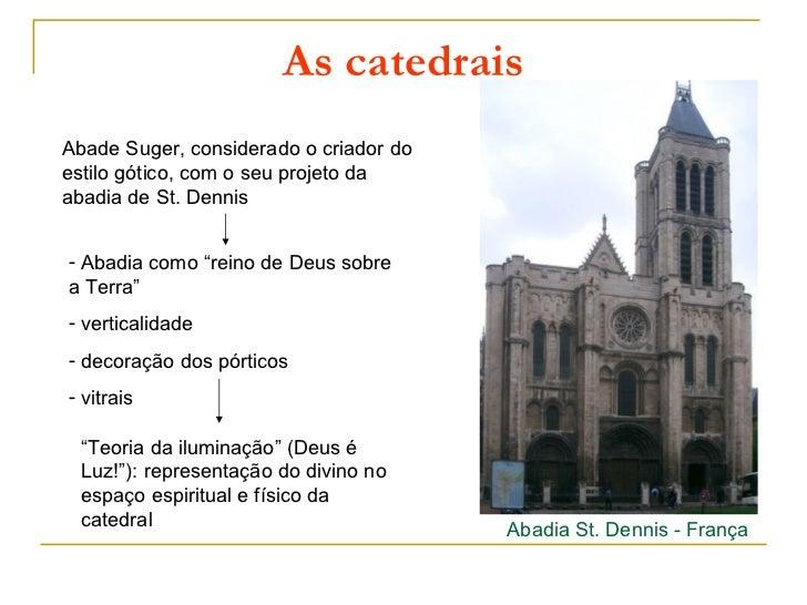"""As catedraisAbade Suger, considerado o criador doestilo gótico, com o seu projeto daabadia de St. Dennis- Abadia como """"rei..."""