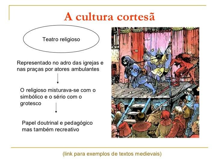 A cultura cortesã          Teatro religiosoRepresentado no adro das igrejas enas praças por atores ambulantes O religioso ...