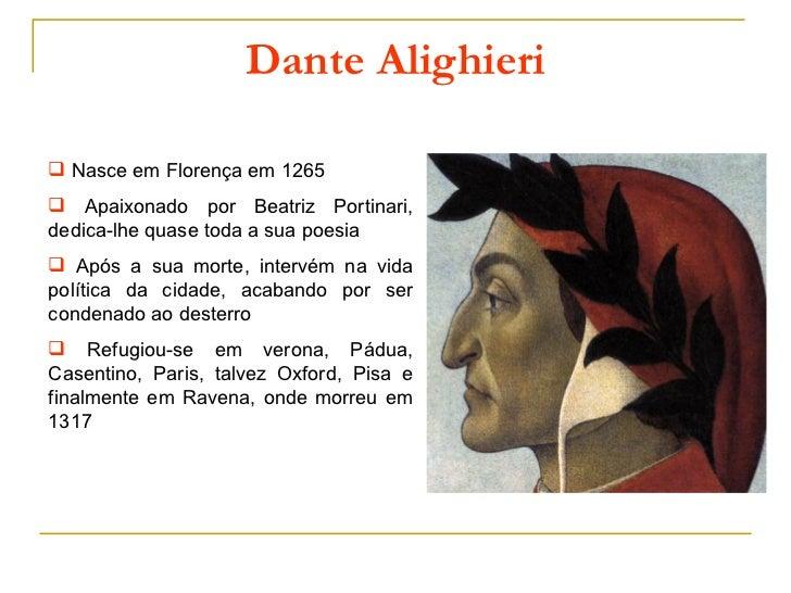 Dante Alighieri Nasce em Florença em 1265 Apaixonado por Beatriz Portinari,dedica-lhe quase toda a sua poesia Após a su...