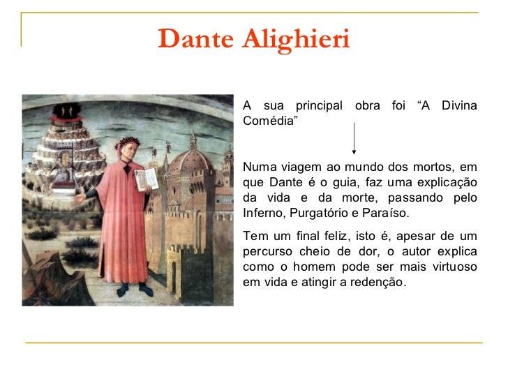 """Dante Alighieri      A sua principal obra foi """"A Divina      Comédia""""      Numa viagem ao mundo dos mortos, em      que Da..."""