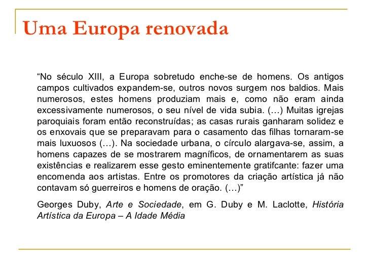 """Uma Europa renovada """"No século XIII, a Europa sobretudo enche-se de homens. Os antigos campos cultivados expandem-se, outr..."""