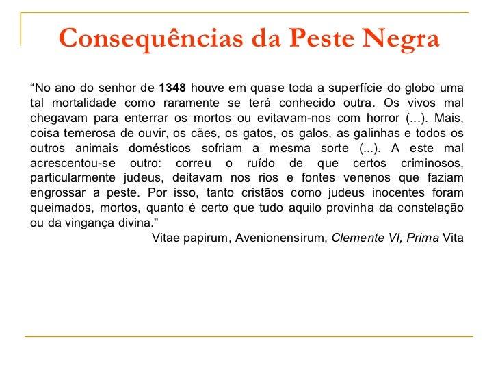 """Consequências da Peste Negra""""No ano do senhor de 1348 houve em quase toda a superfície do globo umatal mortalidade como ra..."""