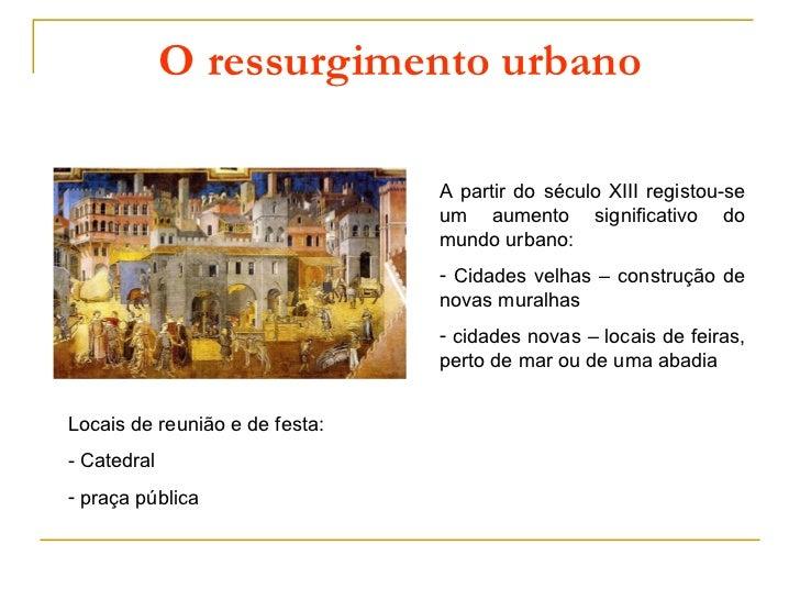 O ressurgimento urbano                                A partir do século XIII registou-se                                u...