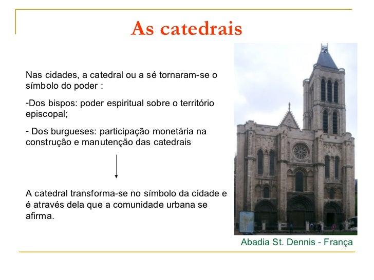 As catedraisNas cidades, a catedral ou a sé tornaram-se osímbolo do poder :-Dos bispos: poder espiritual sobre o territóri...