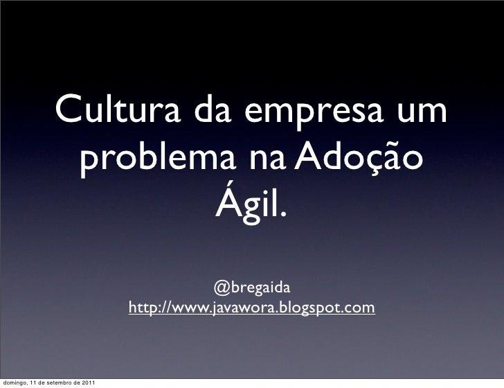 Cultura da empresa um                  problema na Adoção                          Ágil.                                  ...