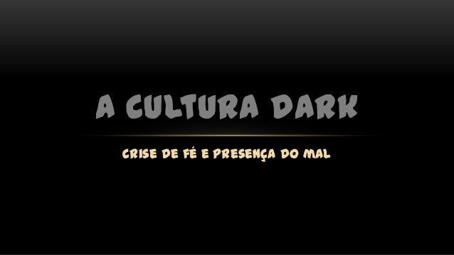 crise de fé e presença do mal A cultura dark