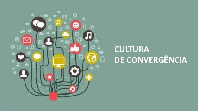CULTURA DE CONVERGÊNCIA