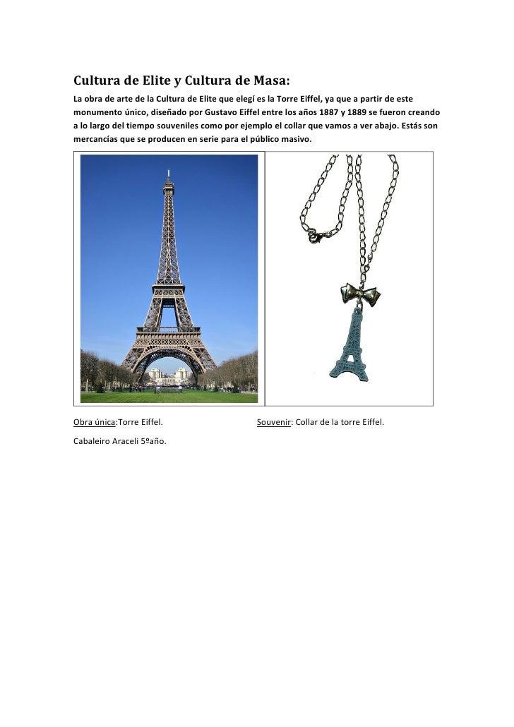 Cultura de Elite y Cultura de Masa:La obra de arte de la Cultura de Elite que elegí es la Torre Eiffel, ya que a partir de...