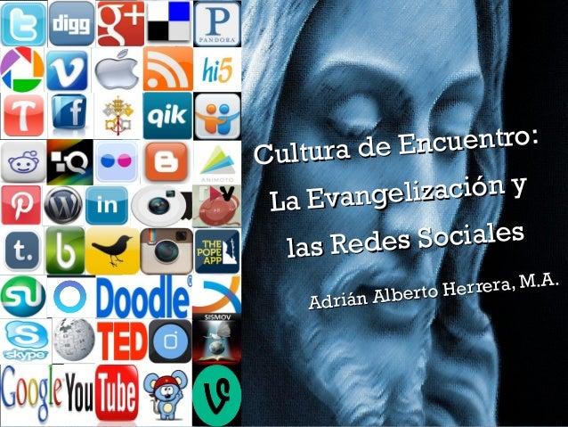 Cultura de Encuentro: Cultura de Encuentro: La Evangelización y La Evangelización y las Redes Sociales las Redes Sociales ...