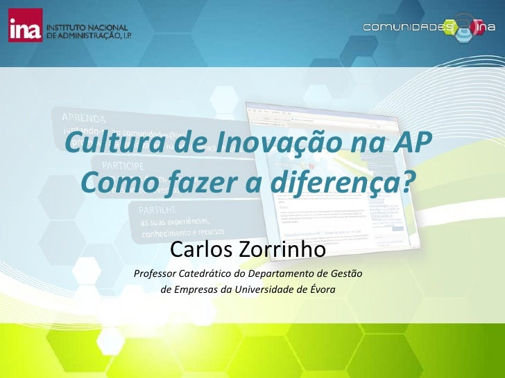 Cultura de Inovação na AP Como fazer a diferença?<br />Carlos Zorrinho<br />Professor Catedrático do Departamento de Gestã...