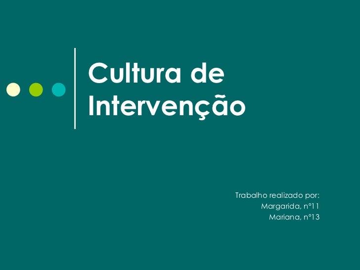 Cultura de Intervenção Trabalho realizado por: Margarida, nº11 Mariana, nº13