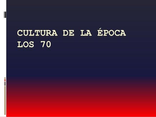CULTURA DE LA ÉPOCA LOS 70