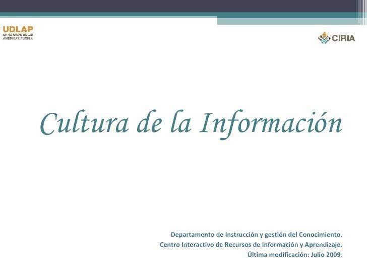 <ul><ul><li>Cultura de la Información </li></ul></ul><ul><ul><li>Departamento de Instrucción y gestión del Conocimiento . ...