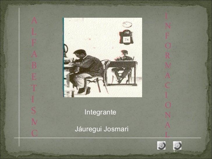 INFORMACIONAL Integrante Jáuregui Josmari ALFABETISMO