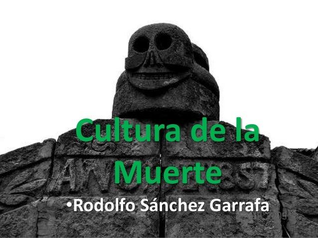 Cultura de la Muerte •Rodolfo Sánchez Garrafa