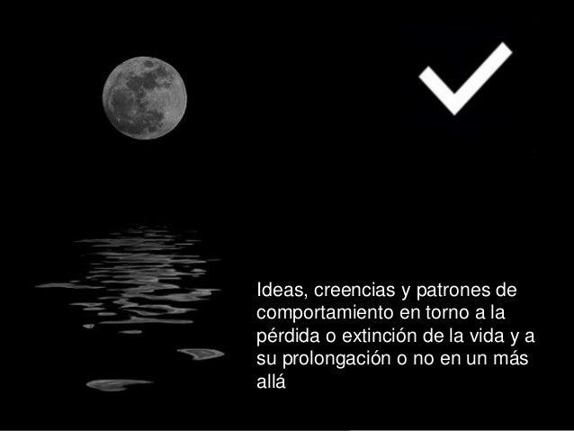 Ideas, creencias y patrones de comportamiento en torno a la pérdida o extinción de la vida y a su prolongación o no en un ...