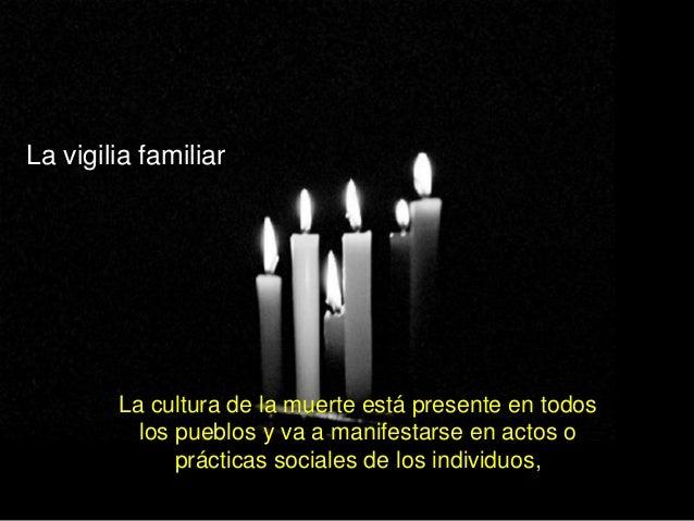 La cultura de la muerte está presente en todos los pueblos y va a manifestarse en actos o prácticas sociales de los indivi...