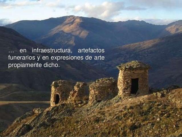 … en infraestructura, artefactos funerarios y en expresiones de arte propiamente dicho.