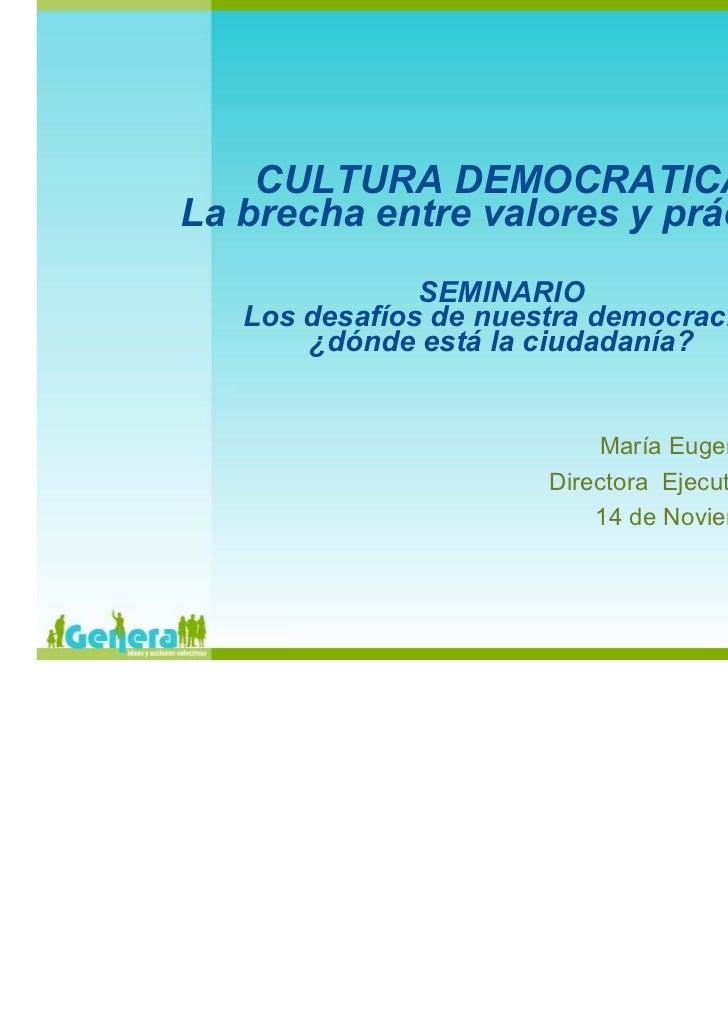 CULTURA DEMOCRATICALa brecha entre valores y prácticas               SEMINARIO   Los desafíos de nuestra democracia:      ...