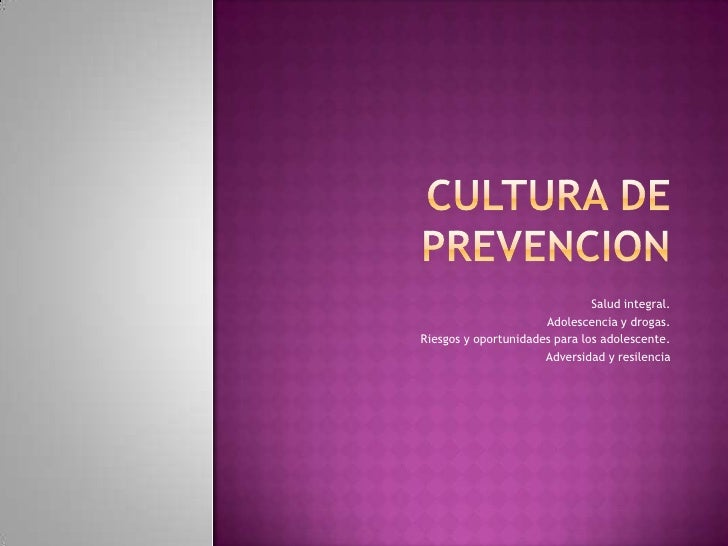 CULTURA DE PREVENCION <br />Salud integral.<br />Adolescencia y drogas.<br />Riesgos y oportunidades para los adolescente....