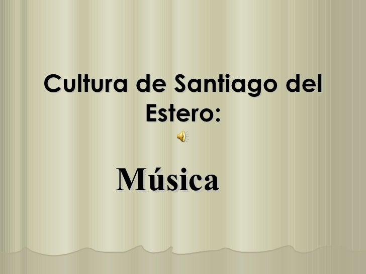 Cultura de Santiago del          Estero:       Música