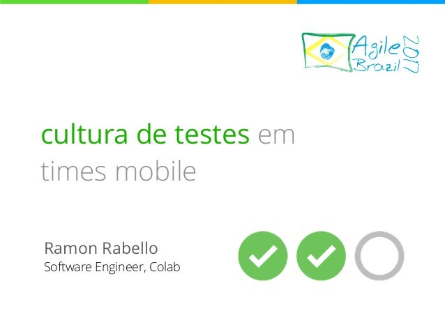 cultura de testes em times mobile Ramon Rabello Software Engineer, Colab