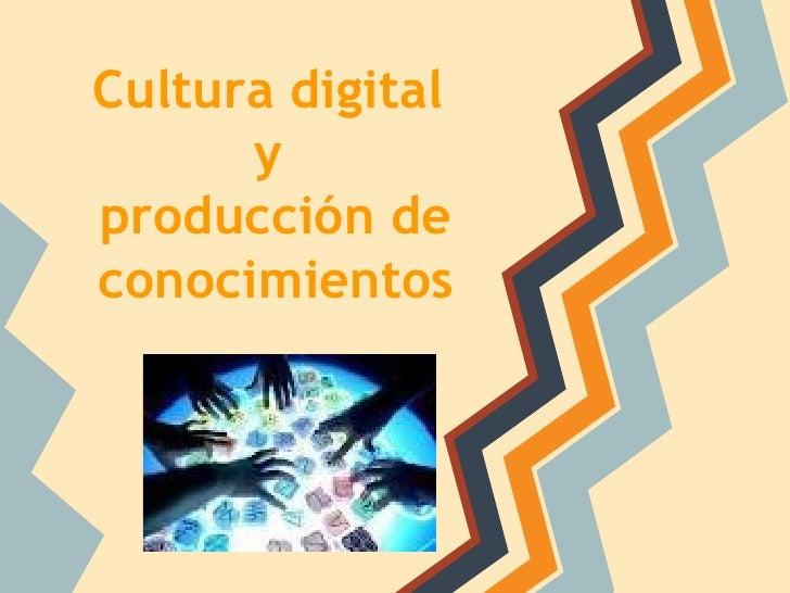 Cultura digital      yproducción deconocimientos