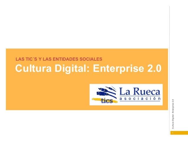 LAS TIC´S Y LAS ENTIDADES SOCIALES  Cultura Digital: Enterprise 2.0  Cultura Digital: Enterprise 2.0  1