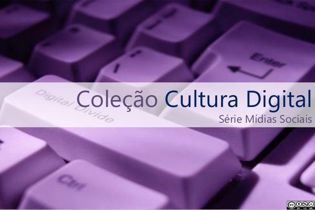 Coleção Cultura Digital             Série Mídias Sociais