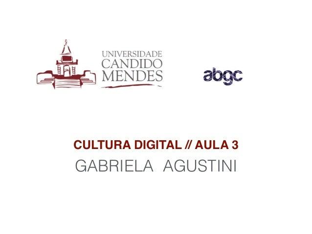 CULTURA DIGITAL // AULA 3 GABRIELA AGUSTINI