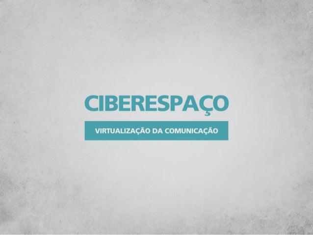 Ciberespaço - Virtualização da Comunicação
