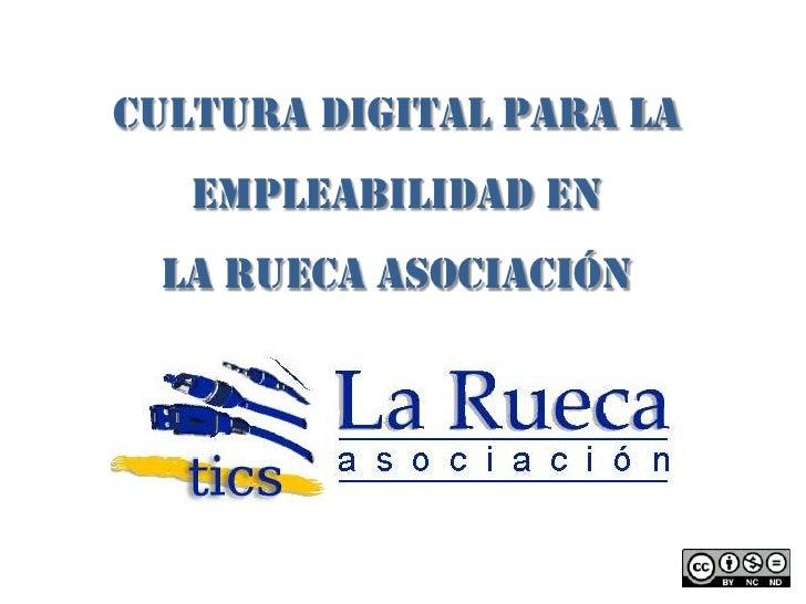 Cultura Digital para la   empleabilidad en LA RUECA Asociación