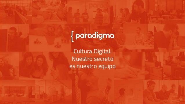 Cultura Digital: Nuestro secreto es nuestro equipo