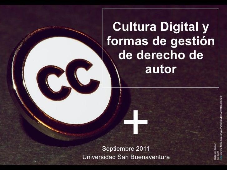 Cultura Digital y formas de gestión de derecho de autor Septiembre 2011 Universidad San Buenaventura Kalexanderson Cc bysa...