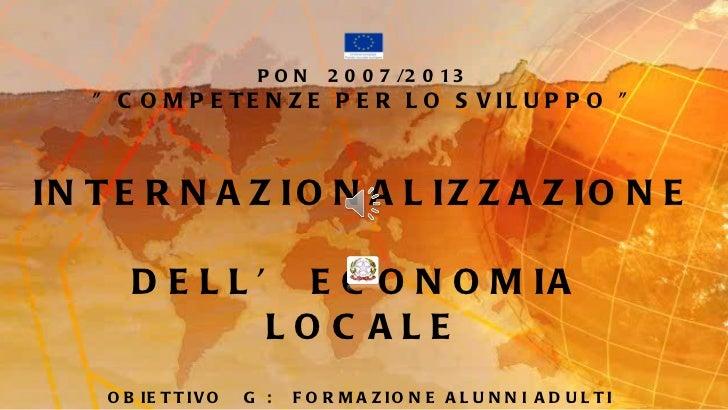 """PON  2007/2013 """" COMPETENZE PER LO SVILUPPO """" INTERNAZIONALIZZAZIONE  DELL' ECONOMIA  LOCALE OBIETTIVO  G :  FOR..."""