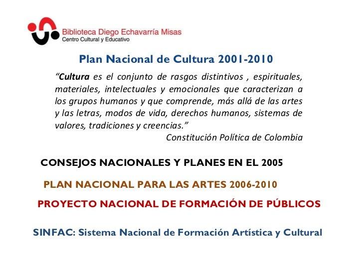 Plan Nacional de Cultura 2001-2010 CONSEJOS NACIONALES Y PLANES EN EL 2005 PLAN NACIONAL PARA LAS ARTES 2006-2010 PROYECTO...