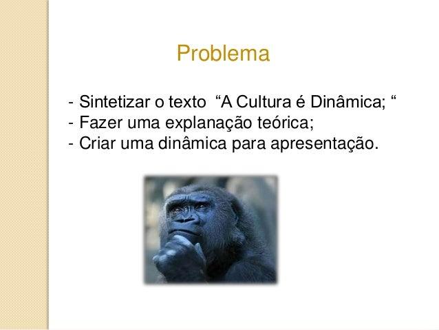"""- Sintetizar o texto """"A Cultura é Dinâmica; """" - Fazer uma explanação teórica; - Criar uma dinâmica para apresentação. Prob..."""