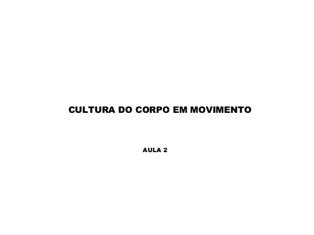 CULTURA DO CORPO EM MOVIMENTO AULA 2
