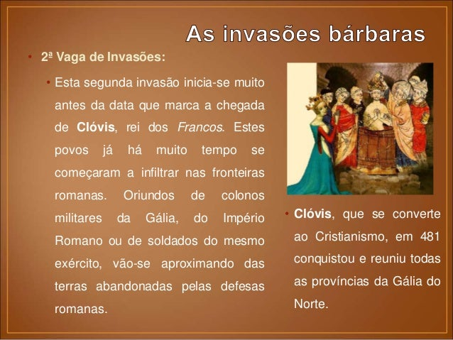 • 3ª Vaga de Invasões: • Dá-se o mesmo fenómeno que tinha originado a invasão dos Visigodos. • Os Ávaros, povo que vinha t...
