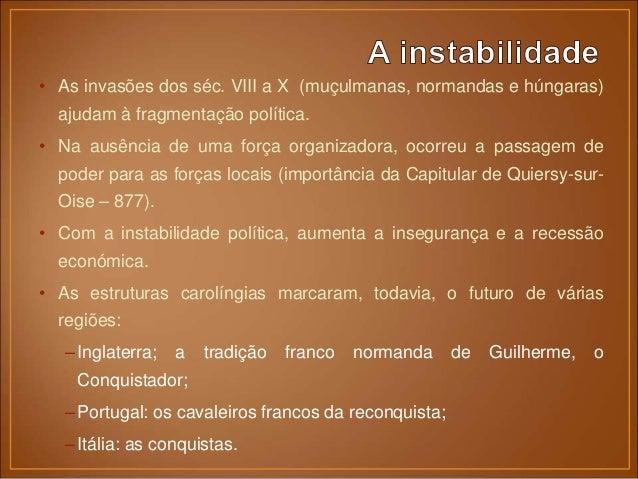 • Desde o séc. VIII que os muçulmanos ocupavam a Península Ibérica. Daqui tentavam penetrar na Europa, ameaçando o Sul de ...