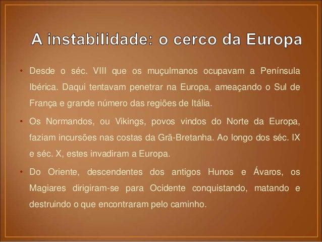 • Perante a ameaça dos novos invasores, a Europa fecha-se dentro das suas fronteiras. • As rotas comerciais que a ligavam ...