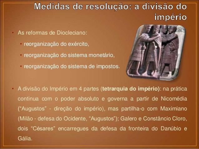 • A reunificação do Império com Constantino (inícios do séc. IV). A capital muda para Bizâncio (mais tarde chamada Constan...