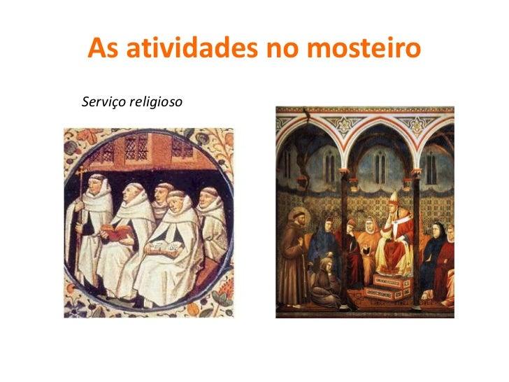 As atividades no mosteiro                   Monges copistas                  que escreviam à                  mão document...