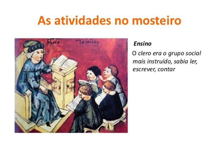 As atividades no mosteiro Foi também impor-tante o seu papel nodesbravamento       eaproveitamento     deterrenos incultos.