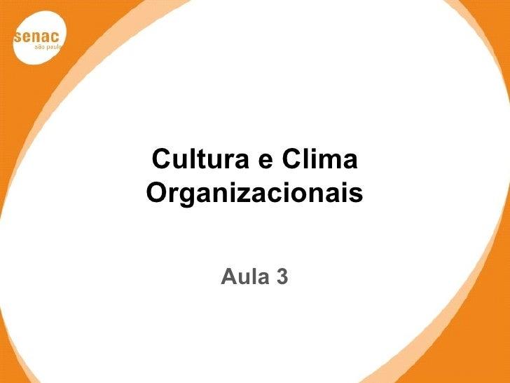 Cultura e ClimaOrganizacionais     Aula 3