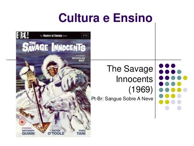 Cultura e Ensino           The Savage             Innocents                (1969)     Pt-Br: Sangue Sobre A Neve