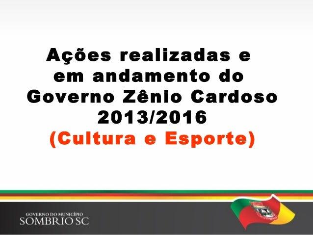Ações realizadas e em andamento do Governo Zênio Cardoso 2013/2016 (Cultura e Esporte)
